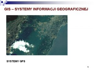 GIS SYSTEMY INFORMACJI GEOGRAFICZNEJ SYSTEMY GPS 1 PLAN