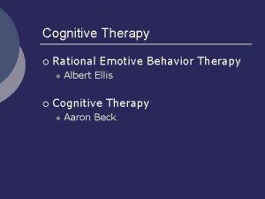 Cognitive Therapy Rational Emotive Behavior Therapy l Albert