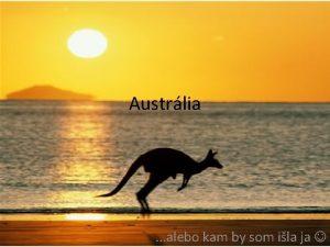 Austrlia alebo kam by som ila ja Veobecne