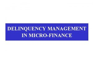 DELINQUENCY MANAGEMENT IN MICROFINANCE DELINQUENCY DEFINED Example 1
