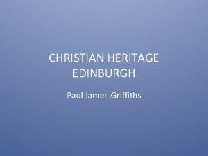 CHRISTIAN HERITAGE EDINBURGH Paul JamesGriffiths Inspiration The Millennium