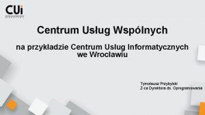 Centrum Usug Wsplnych na przykadzie Centrum Usug Informatycznych