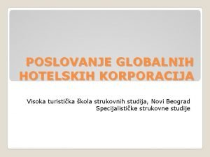 POSLOVANJE GLOBALNIH HOTELSKIH KORPORACIJA Visoka turistika kola strukovnih