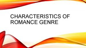CHARACTERISTICS OF ROMANCE GENRE INTRODUCTION The most successful