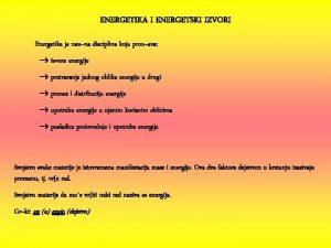 ENERGETIKA I ENERGETSKI IZVORI Energetika je nauna disciplina