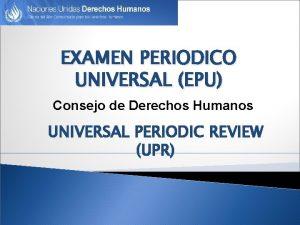EXAMEN PERIODICO UNIVERSAL EPU Consejo de Derechos Humanos