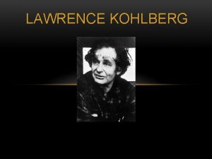 LAWRENCE KOHLBERG MORALS VALUES AND ETHICS WHATS THE