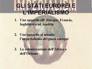 GLI STATI EUROPEI E LIMPERIALISMO 1 Uno sguardo