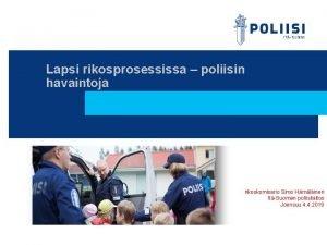 Lapsi rikosprosessissa poliisin havaintoja rikoskomisario Simo Hmlinen ItSuomen