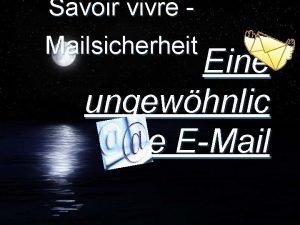 Savoir vivre Mailsicherheit Eine ungewhnlic he EMail Inhalt