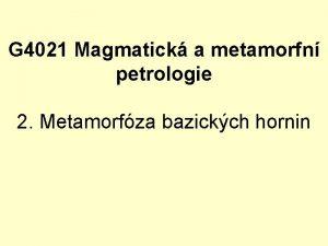 G 4021 Magmatick a metamorfn petrologie 2 Metamorfza