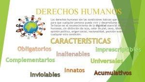 DERECHOS HUMANOS Los derechos humanos son las condiciones