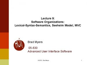 Lecture 9 Software Organizations LexicalSyntaxSemantics Seeheim Model MVC