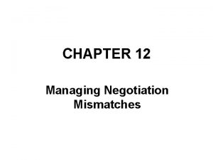 CHAPTER 12 Managing Negotiation Mismatches Introduction In this