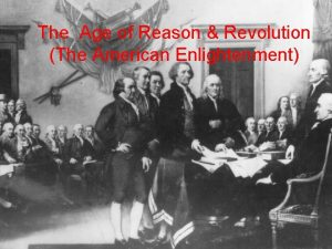 The Age of Reason Revolution The American Enlightenment