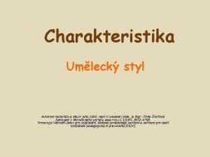 Charakteristika Umleck styl Autorem materilu a vech jeho