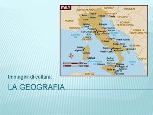 Immagini di cultura LA GEOGRAFIA LA PENISOLA ITALIANA