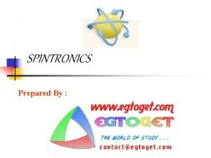 SPINTRONICS Prepared By The Future Belongs To Spintronics