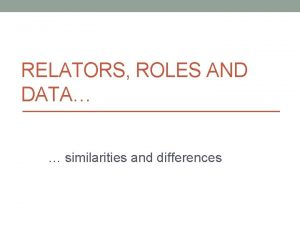 RELATORS ROLES AND DATA similarities and differences Sept