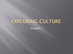 EXPLORING CULTURE Chapter 1 What is culture CULTURE
