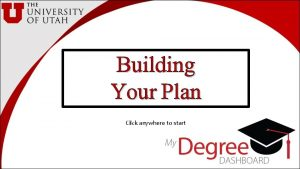 Building Your Plan Click anywhere to start In