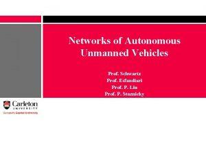Networks of Autonomous Unmanned Vehicles Prof Schwartz Prof