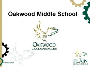 Oakwood Middle School Oakwood Middle School Principal Jeanne