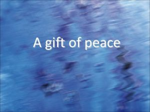 A gift of peace Inner Peace A smile