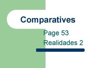 Comparatives Page 53 Realidades 2 Comparatives l You