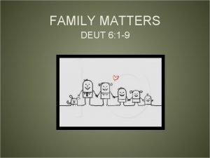 FAMILY MATTERS DEUT 6 1 9 FAMILY MATTERS