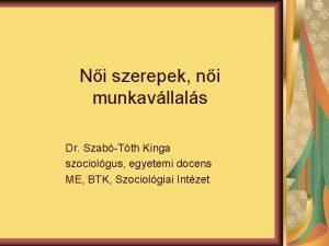 Ni szerepek ni munkavllals Dr SzabTth Kinga szociolgus