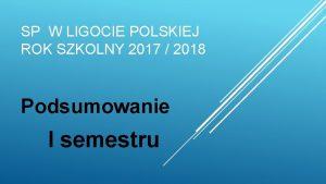 SP W LIGOCIE POLSKIEJ ROK SZKOLNY 2017 2018
