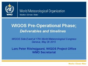 WIGOS PreOperational Phase Deliverables and timelines WIGOS Side