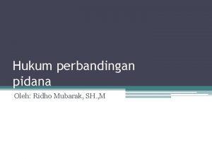 Hukum perbandingan pidana Oleh Ridho Mubarak SH M