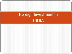 Foreign Investment In INDIA Foreign Direct Investment FDI