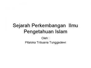 Sejarah Perkembangan Ilmu Pengetahuan Islam Oleh Pitaloka Tribuana