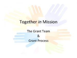 Together in Mission The Grant Team Grant Process
