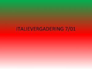 ITALIEVERGADERING 701 AGENDAPUNTEN 1 Checkup afspraken vorige vergadering