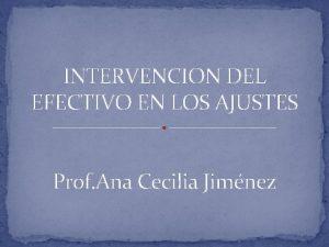 INTERVENCION DEL EFECTIVO EN LOS AJUSTES Prof Ana