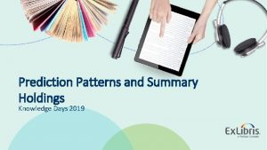 Prediction Patterns and Summary Holdings Knowledge Days 2019