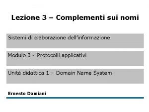 Lezione 3 Complementi sui nomi Sistemi di elaborazione