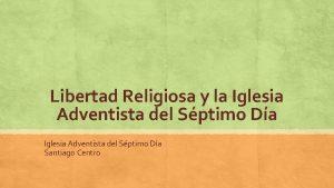 Libertad Religiosa y la Iglesia Adventista del Sptimo
