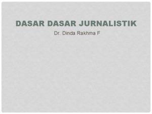 DASAR JURNALISTIK Dr Dinda Rakhma F DEFINISI JURNALISTIK