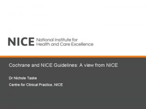Cochrane and NICE Guidelines A view from NICE