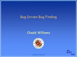 Bug Driven Bug Finding Chadd Williams University of