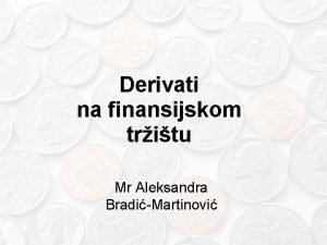 Derivati na finansijskom tritu Mr Aleksandra BradiMartinovi Podela
