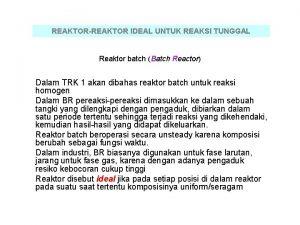 REAKTORREAKTOR IDEAL UNTUK REAKSI TUNGGAL Reaktor batch Batch