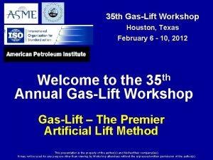35 th GasLift Workshop Houston Texas February 6