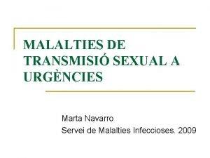 MALALTIES DE TRANSMISI SEXUAL A URGNCIES Marta Navarro