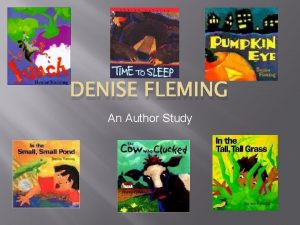 DENISE FLEMING An Author Study Denise Fleming The